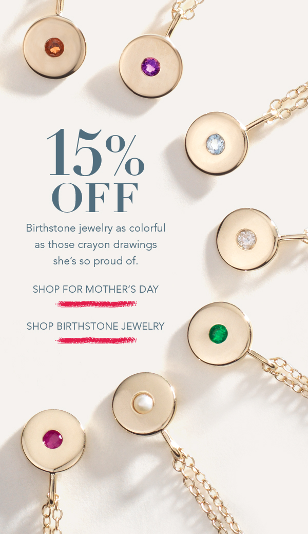 15% OFF NEW BIRTHSTONE JEWELRY & MORE