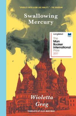 Swallowing Mercury  , by Wioletta Greg, translated by Eliza Marciniak