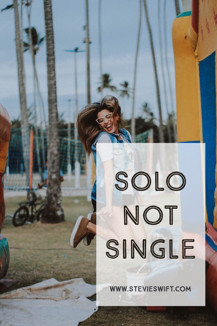Solo. Not single. Not ready to mingle. Not lonely and looking. Not bitter and begging. Just Solo.