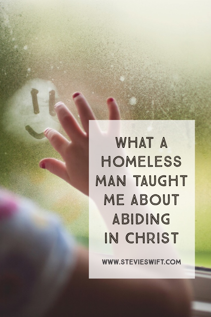 What A Homeless Man Taught Me About Abiding In Christ