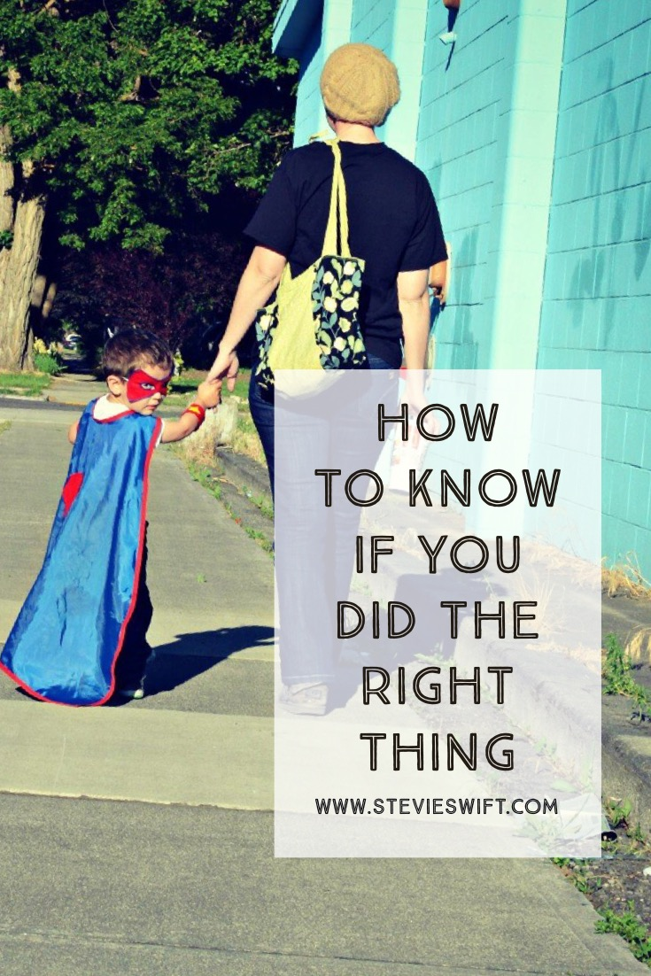 How To Know If You Did The Right Thing