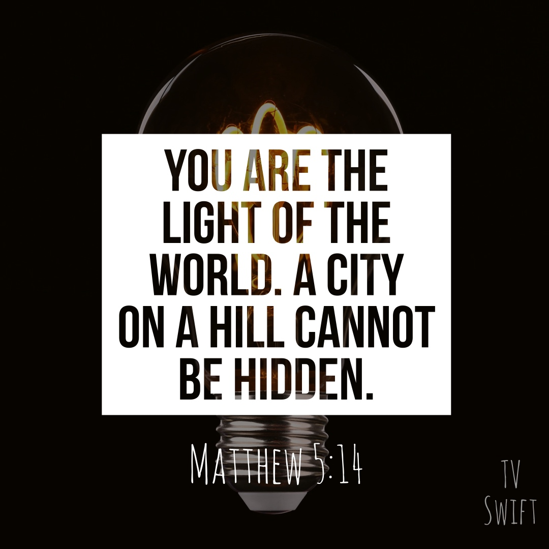 You are the light of the world. A city on a hill cannot be hidden. Matthew 5:14
