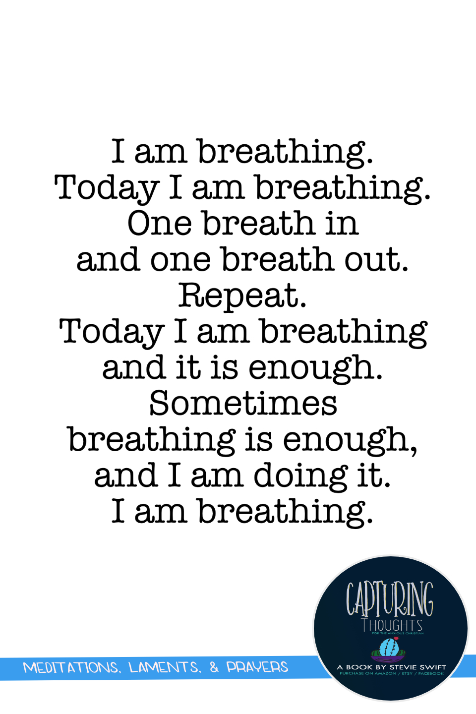 i am breathing. today i am breathing. one breath in and one breath out. repeat. today i am breathing and it is enough. sometimes breathing is enough, and I am doing it. I am breathing.