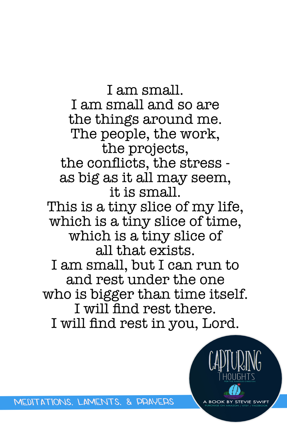 I am small and so are the things around me but i can run to and rest under the one who is bigger than time itself. i will find rest in you lord.