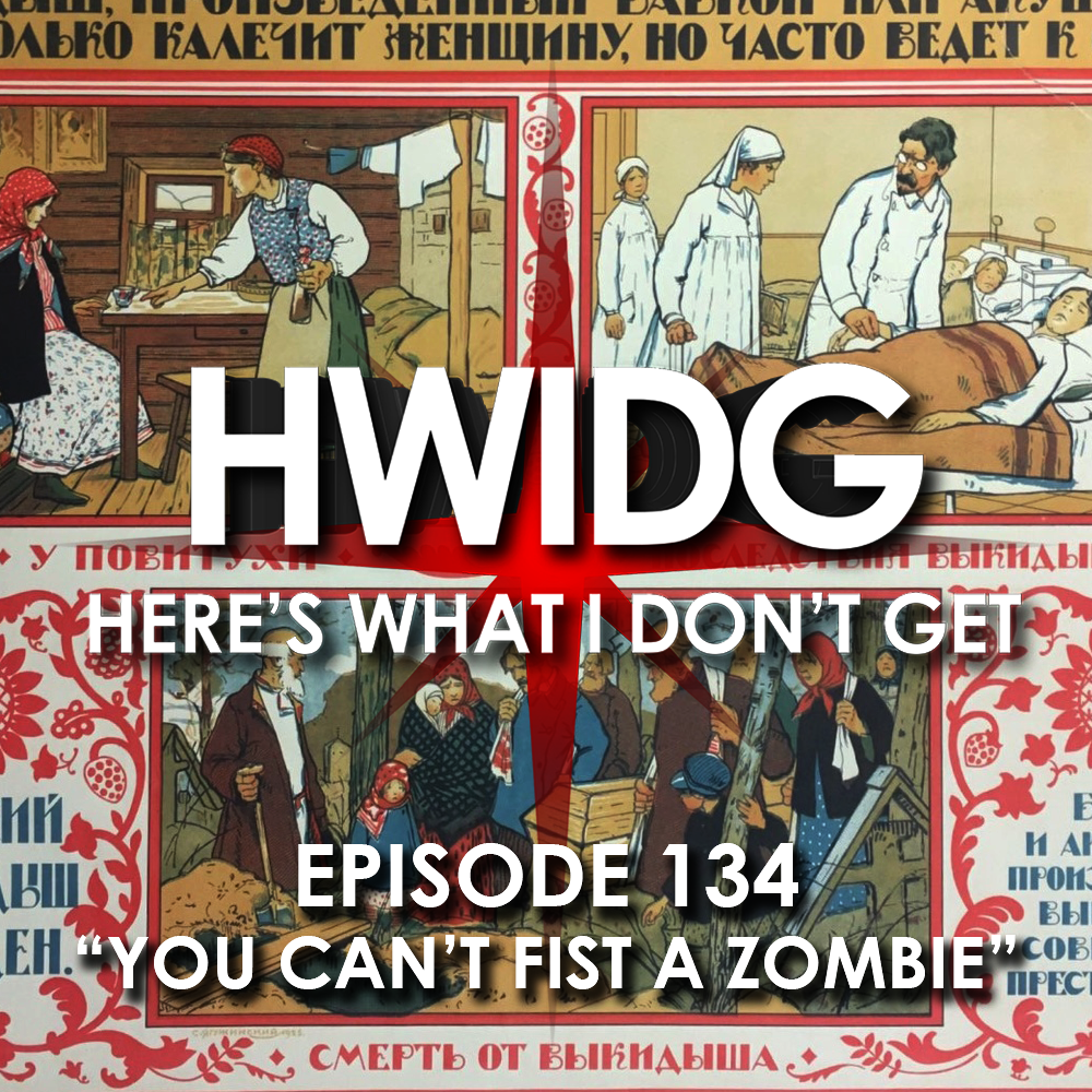 f0a2cdb17a Episode 134 - You Can't Fist A Zombie