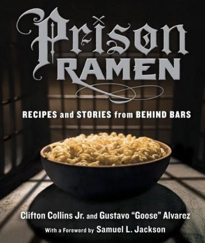 Prison Ramen by Clifton Collins Jr and Gustavo Alvarez