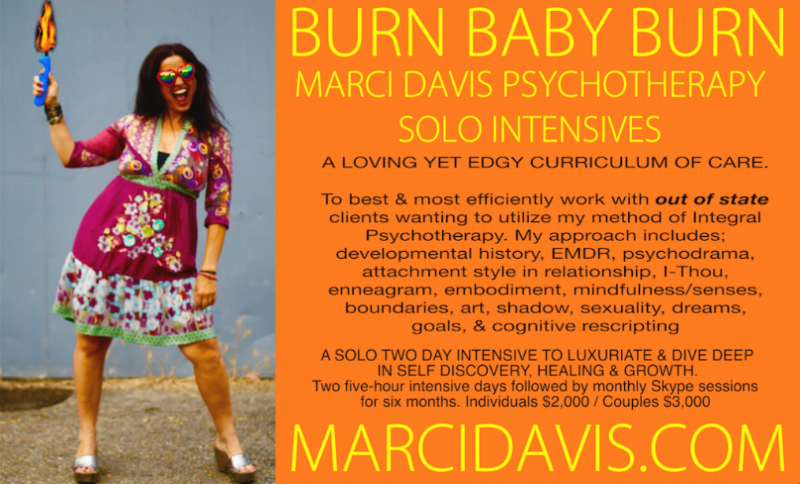 I'm often contacted by out of state people wanting to somehow work with me therapeutically.SO I MADE A COOL, COHESIVE SOLO INTENSIVE. BURN BABY BURN.  Contact for DETAILS.
