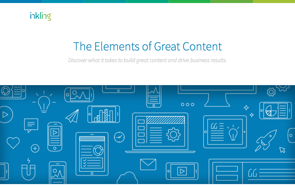 eBook for evergreen Inkling campaigns outlining what makes for great content—and how to achieve it. Click  here  to read.