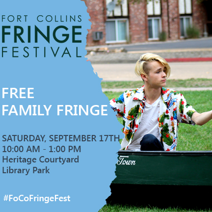 FRINGE OUT: Free Family Fringe  SATURDAY, SEPT 17 10am-1pm   Juggling, face painting, corn-husk dolls, interactive improvisational live podcast and performances by Debut Theatre, Fort Collins Children's Theatre and ladeda...performing arts!   Sponsored by