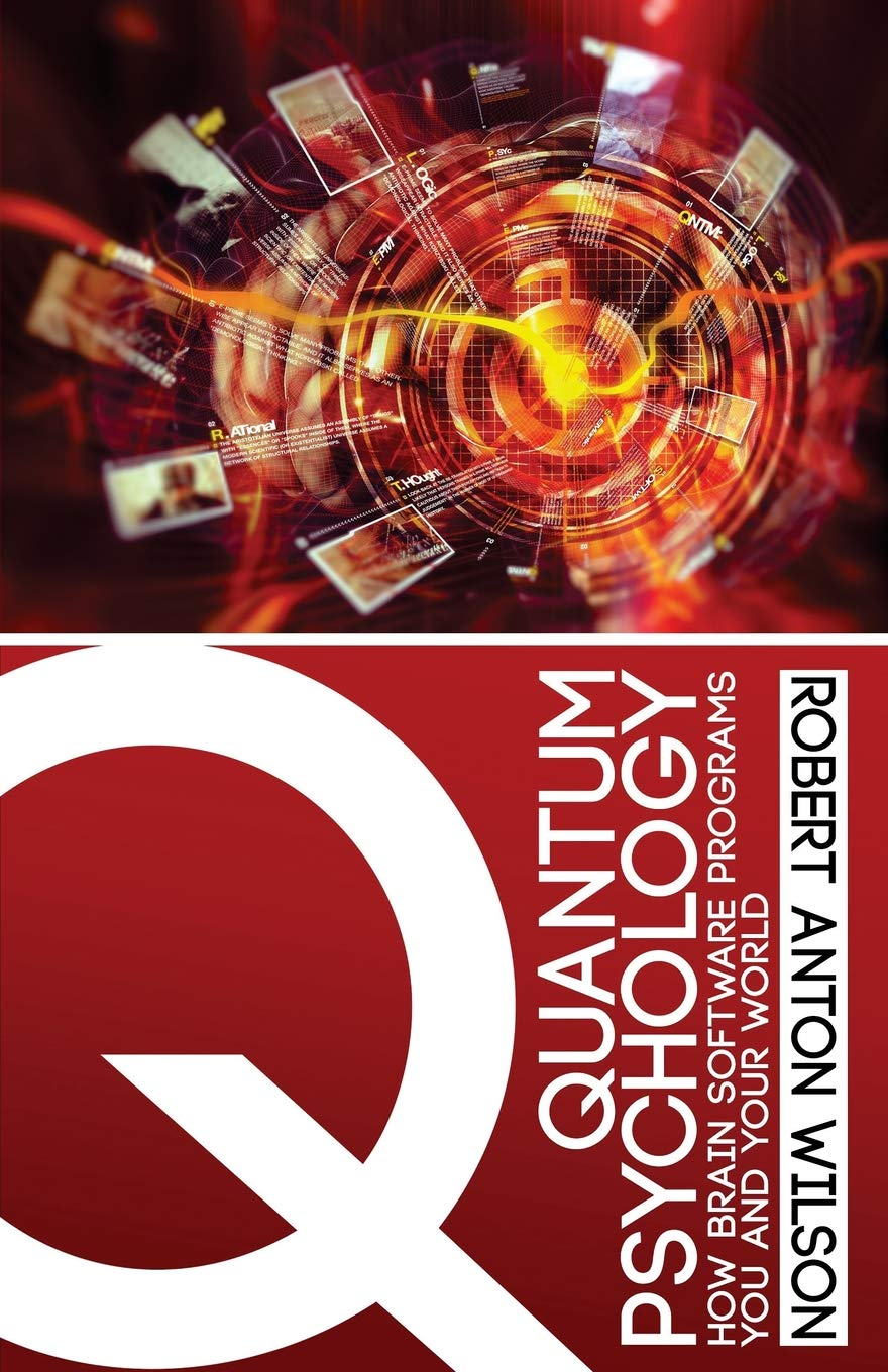 4. Quantum Psychology - by Robert Anton Wilson