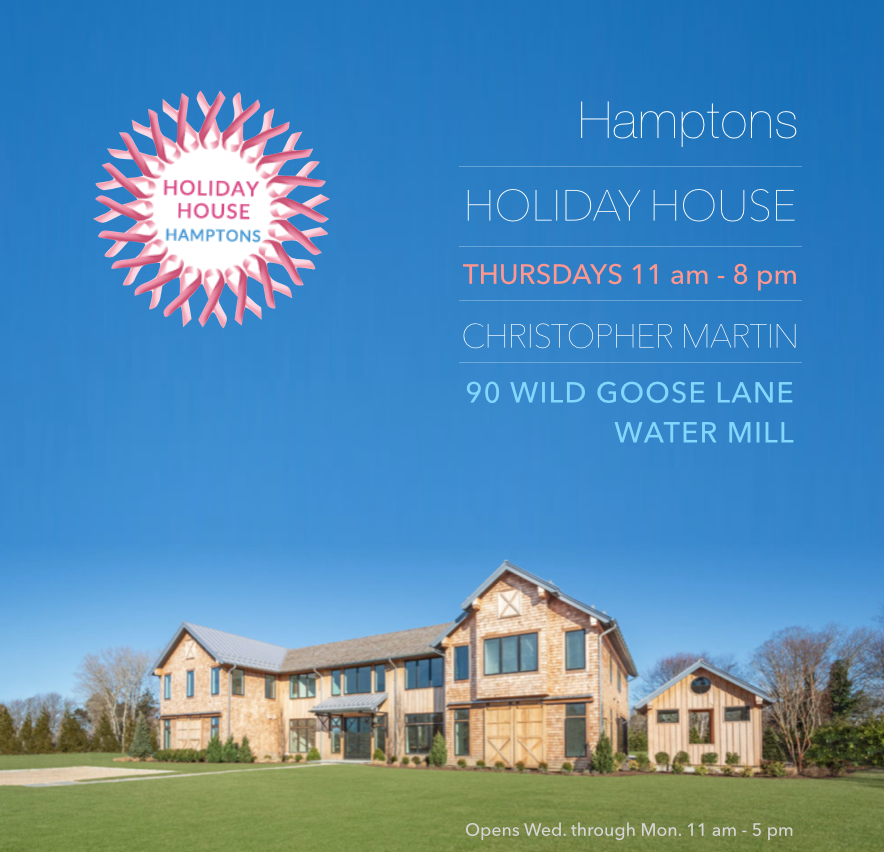 Holiday House - June 22 to August 4ht | 2019The gallery is proud to co-sponsor the Holiday House, an interior design showhouse where top interior designers and lifestyle brands showcase their talent to raise critical funds for the prevention and cure of breast cancer. Paintings by Christopher Martin, prints by Bob Tabor and sculptures by Michael Enn Sirvet & Ryan T. Schmidt are in several rooms throughout the house. Open daily except Tuesdays 11:00 am-5:00 pm | Extended hours Thursdays until 8:00 pm. 90 Wild Goose Lane| Water Mill, NY 11976