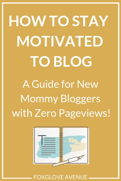 Get motivated to blog - a guide for new mommy bloggers who have zero pageviews.