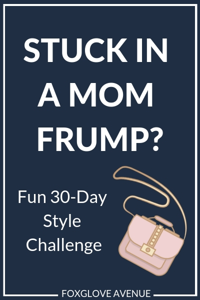 Are you stuck in a mom frump rut? Check out this 30-day fun challenge to bust you out of your mom style rut.