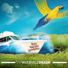 Vaudeville Smash - Love Yachst Geronimo.jpg