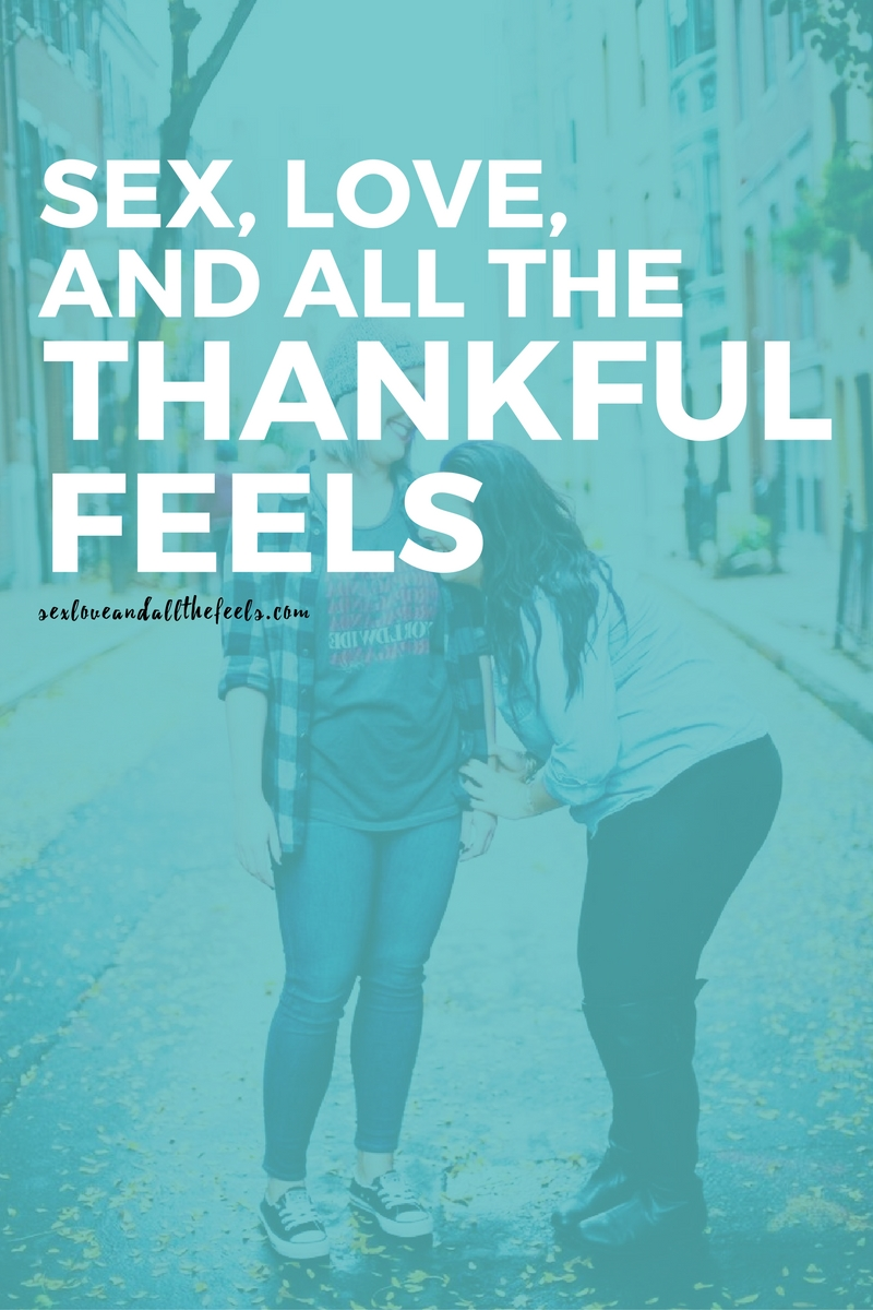 sex love and all the thankful feels blog