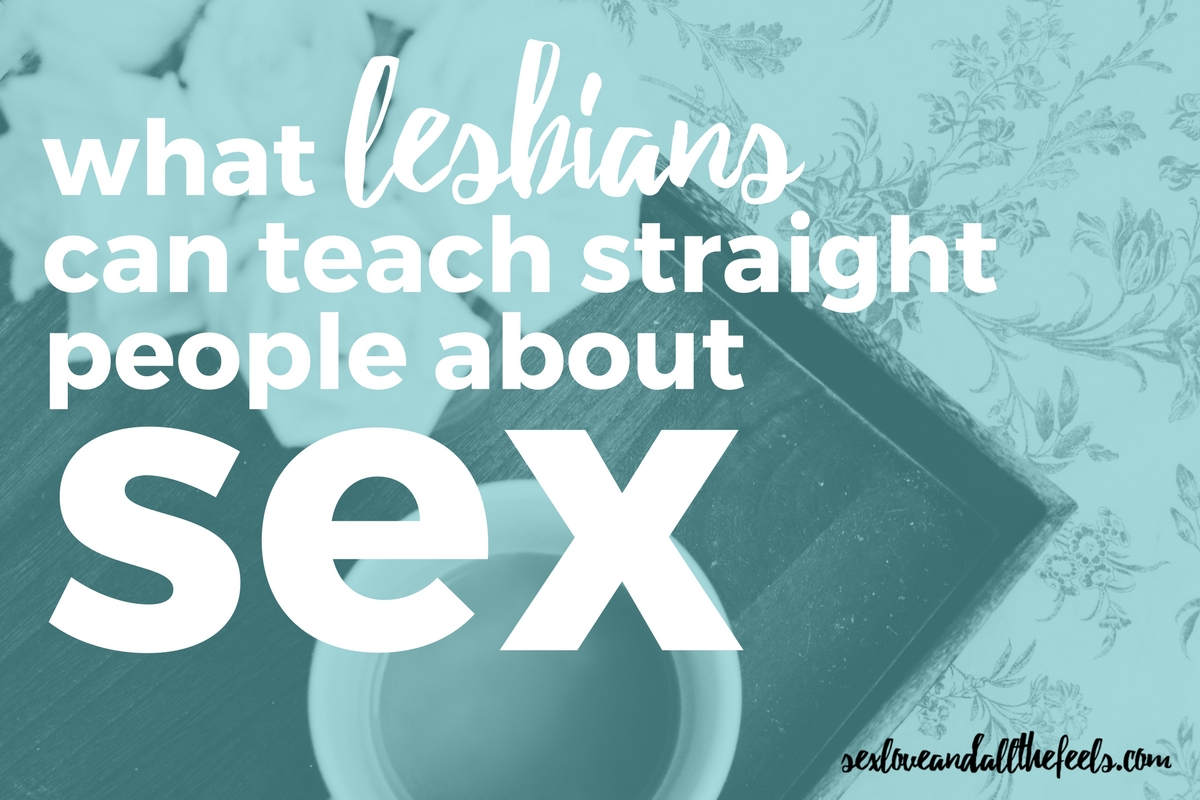 what lesbians can teach straight people about sex