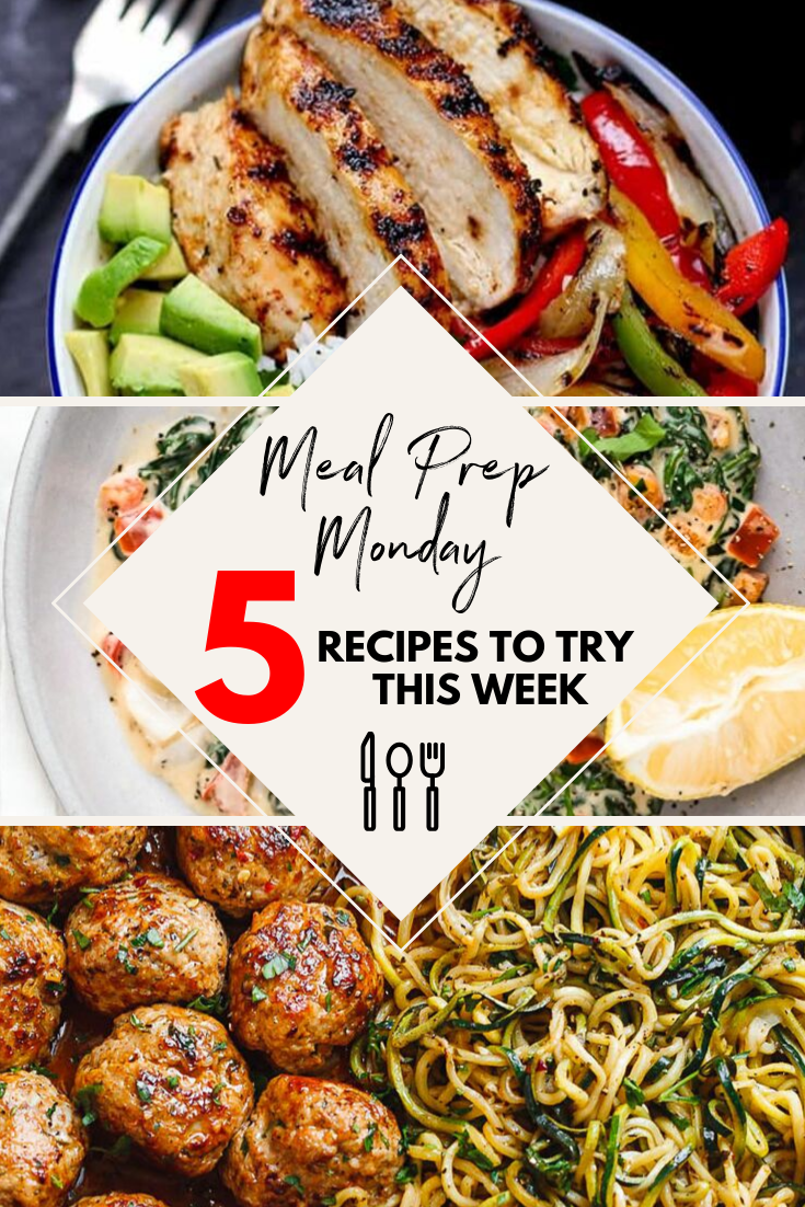 Meal Prep Monday: 5 Easy Meals to Try This Week