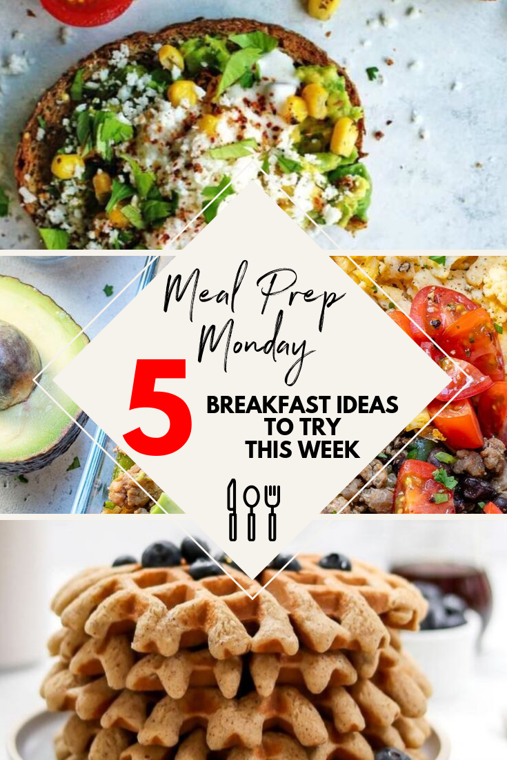Meal Prep Monday: 5 Easy Breakfast Recipes to Try This Week