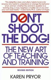 DON'T SHOOT THE DOG: THE NEW ART OF TEACHING AND TRAINING, KAREN PRYOR