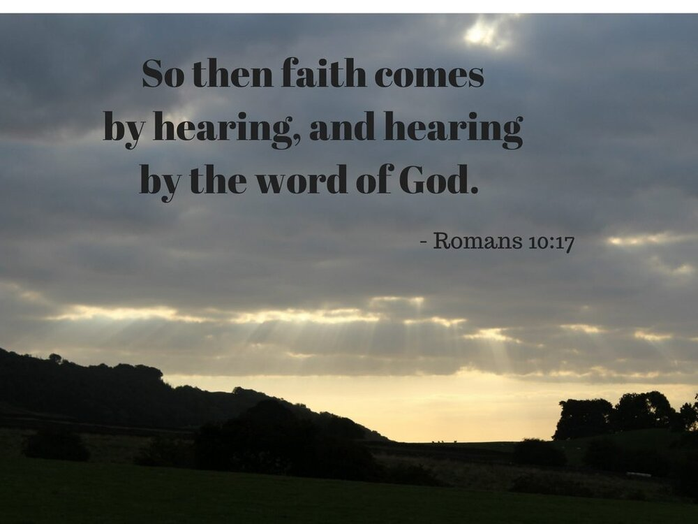 So-faith-comes-from-hearing-and-hearing-through-the-word-of-Christ.-Romans-10-17-1024x768.jpg