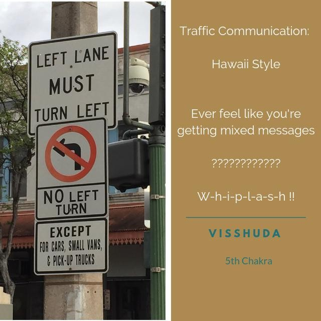 Throat Chakra - Visshuda - 5th Chakra - Communication Center  LOL - ever feel this way?  Talk about Mixed messages in these Conflicting traffic signs. ⚠️ Unclear communication can be dangerous just like these traffic directions which are likely to lead to confusion, frustration, or worse - collisions. 🌀🎇 How often and how easy is it to miscommunicate either by incomplete information, confusing information, or conflicting communication as in this photo?  I'm sure i've been guilty of this - how about you? ❔❔❔ Say what you mean.  Mean what you say.  Ask for clarification. Check in and be clear. 💙✨ Not only with others but with yourself. 🚹🚸 It takes self acceptance and self awareness to do this.  Speak from your heart.  Easier said than done i know.  Miscommunication can come out of even good intentions.  We can miscommunicate due to overwhelm or trying to protect someone's feelings.  This leads to - emotional WHIPLASH! 😜‼️ One of the best anecdotes in my opinion? 🗝🔑Doing our own emotional, mental, psychological work so we can understand our needs, boundaries, and communicate them from a centered place. ☀️🌞 Let's all do our best to avoid those relationship collisions that lead to emotional and psychological injuries.  Self reflection + self inquiry    better communication    better relationships 🎶☑️💗 #Visshuda, #meditation, #5thChakra, #yoga, #hawaiitrafficsigns, #funnytrafficsigns, #throatchakra, #betterrelationships, #clearcommunication Thanks for the photo inspiration Karin!