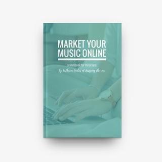 Market Your Music Online - A marketing workbook for musicians