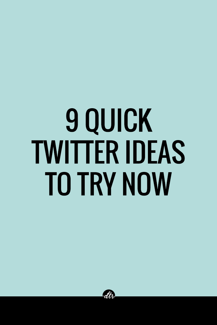 9 Quick Twitter Ideas to Try Now!
