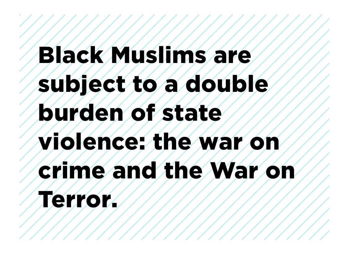 Black Muslims are subject to a double burden of state violence: the War on Crime and the War on Terror