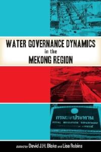 Water Governance Dynamics in the Mekong Region