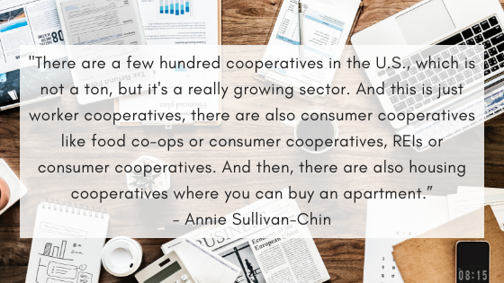 _There are a few hundred cooperatives in the U.S., which is not a ton, but it's a really growing sector. And this is just worker cooperatives, there are also consumer cooperatives like food co-ops or consumer coopera.png