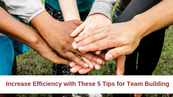 Increase Efficiency with These 5 Tips for Team Building.png