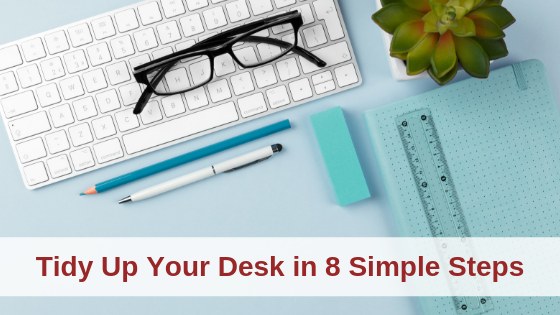 Tidy Up Your Desk in 8 Simple Steps