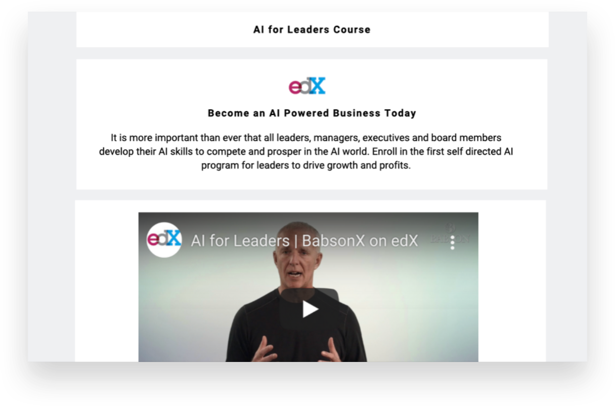 04| Our platform offers AI education - To be a great company, you need to be a great leader. Which means you need to know today's technologies, business models and data. We partnered with EdX to provide in context training.