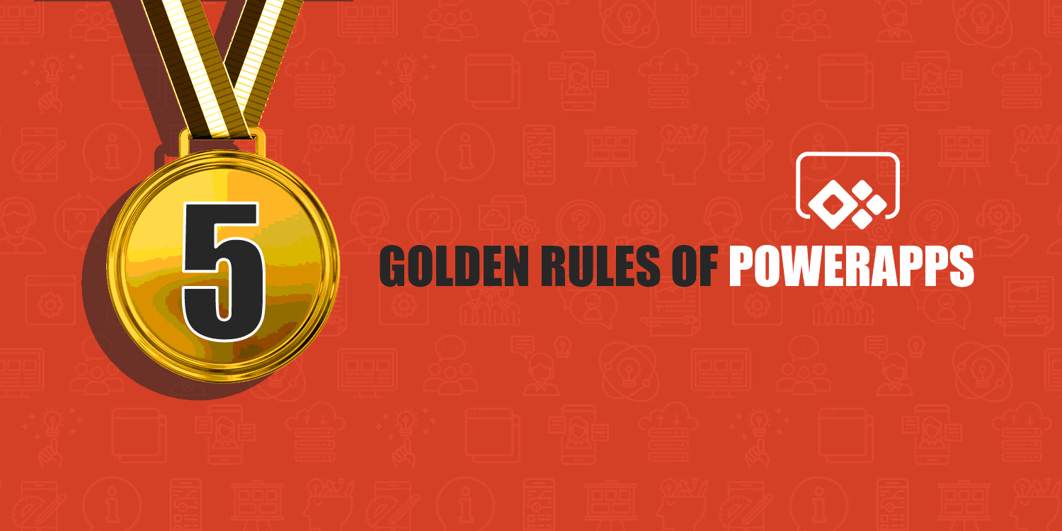 5 Golden Rules of PowerApps.jpg