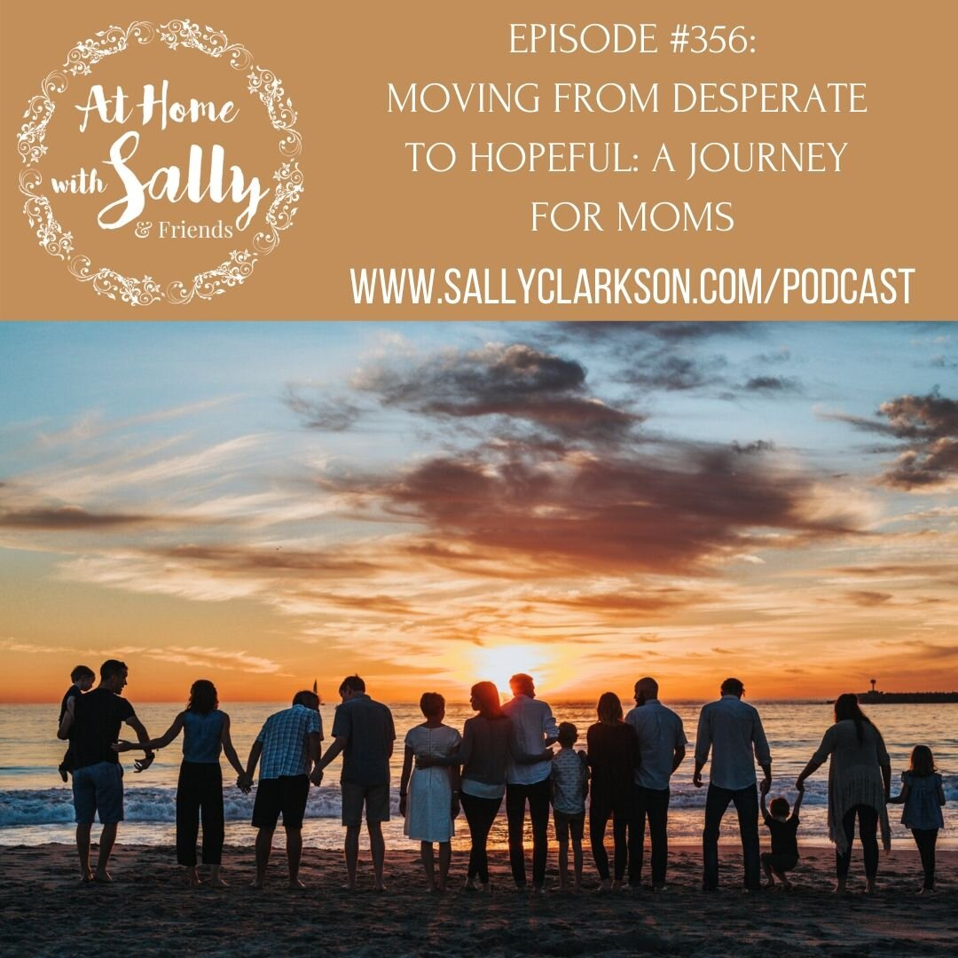 Moving From Desperate To Hopeful A Journey Episode 357 Sallyclarkson Com Find out all about desperate 📙: sally clarkson