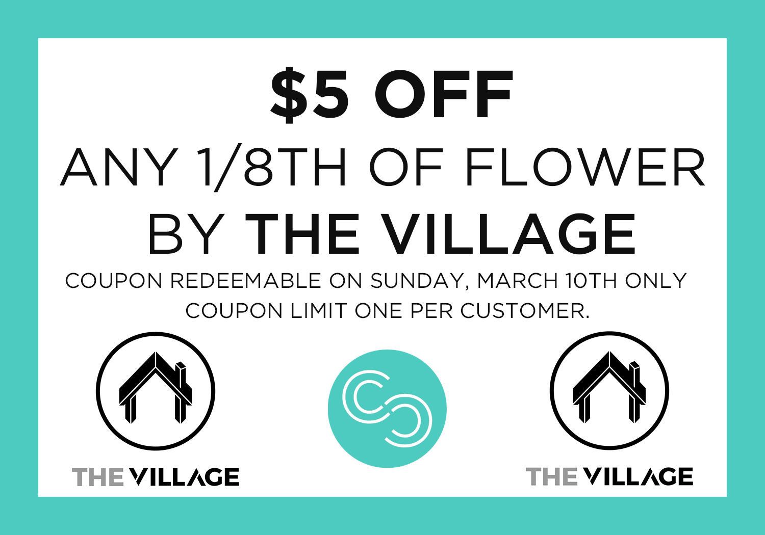 Save this coupon to your phone to receive $5 off an 1/8th of Village flower on Sunday, March 10th! Don't miss out on this epic drop!