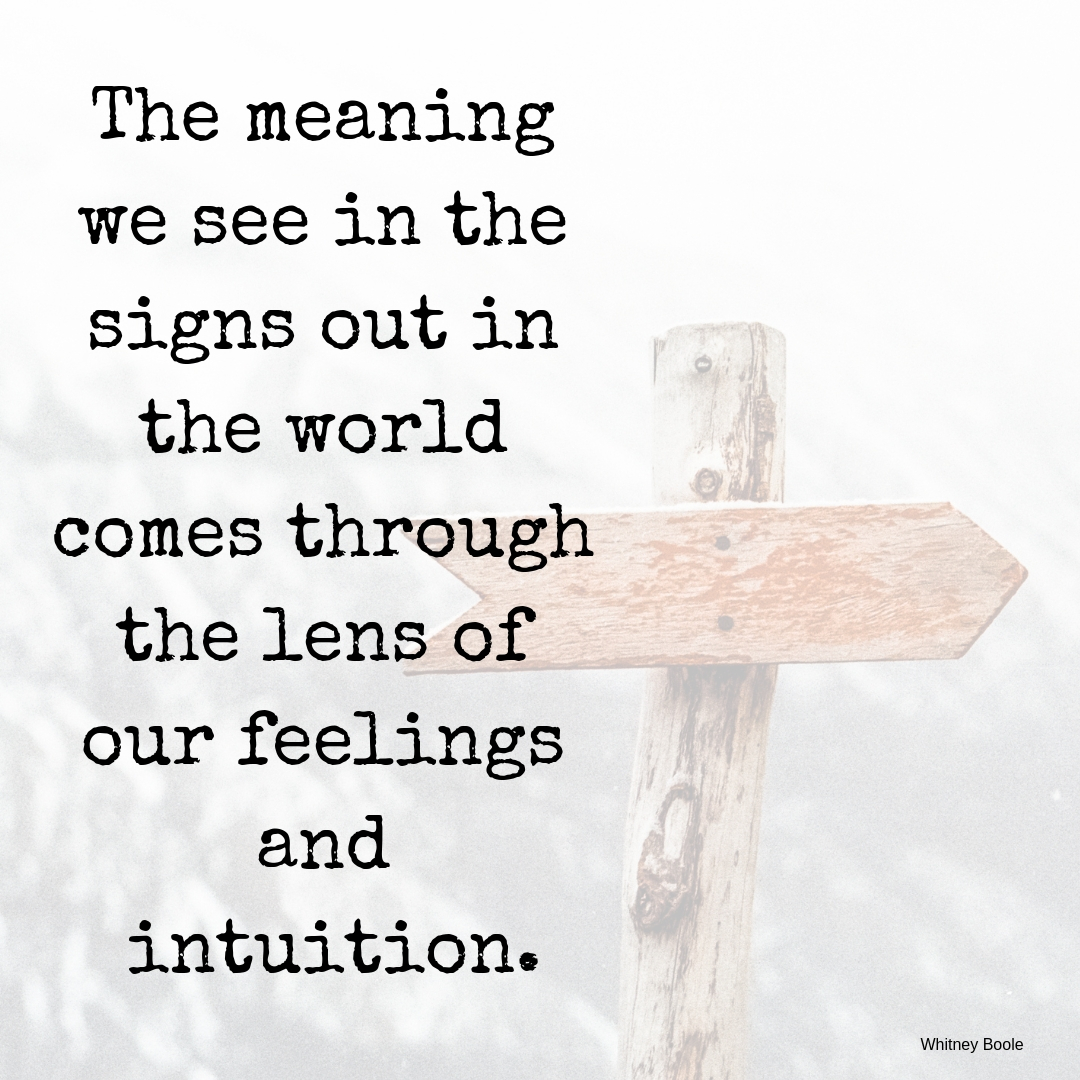 The meaning we see in the signs out in the world comes through the lens of our feelings and intuition..jpg