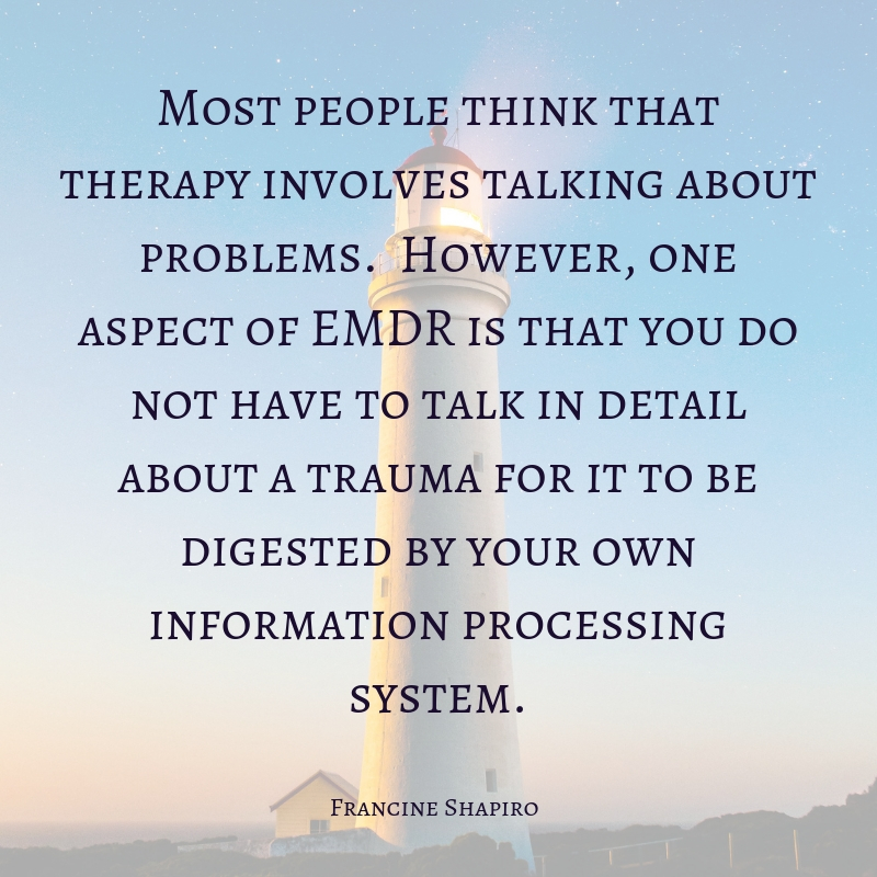 _Most people think that therapy involves talking about problems. However, one aspect of EMDR is that you do not have to talk in detail about a trauma for it to be digested by your own information processing system._.jpg