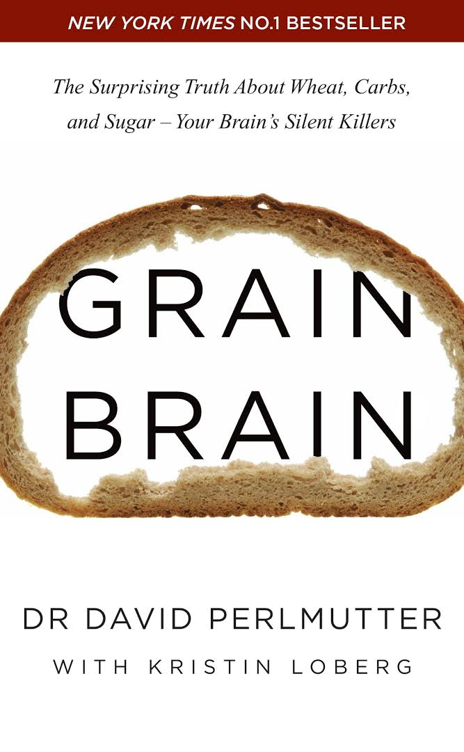 Grain Brain: The Surprising Truth About Wheat, Carbs and Sugar - Your Brain's Silent Killers  Authors: David Perlmutter, Kristin Loberg  Published By: Hodder & Stoughton  Genres: Health, Fitness  Available at: amazon.com