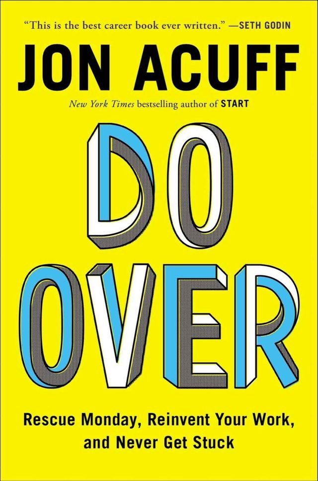 Do Over. Rescue Monday, Reinvent Your Work and Never Get Stuck  Author: Jon Acuff  Published by: Portfolio  Genres: Business  Available at: actionablebooks.com