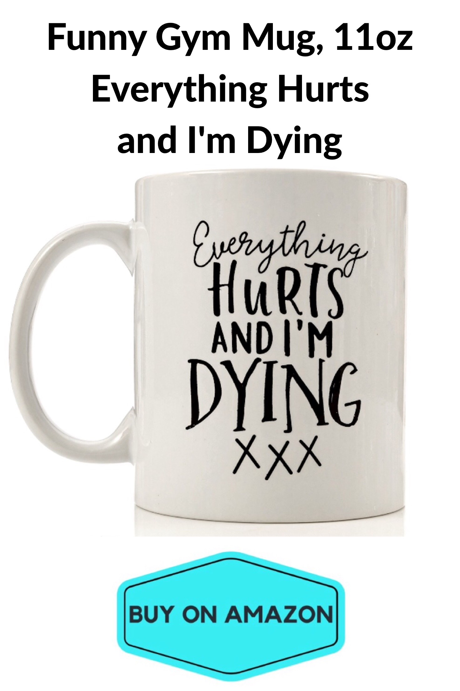 """Everything Hurts and I'm Dying' Funny Gym Mug, 11oz"