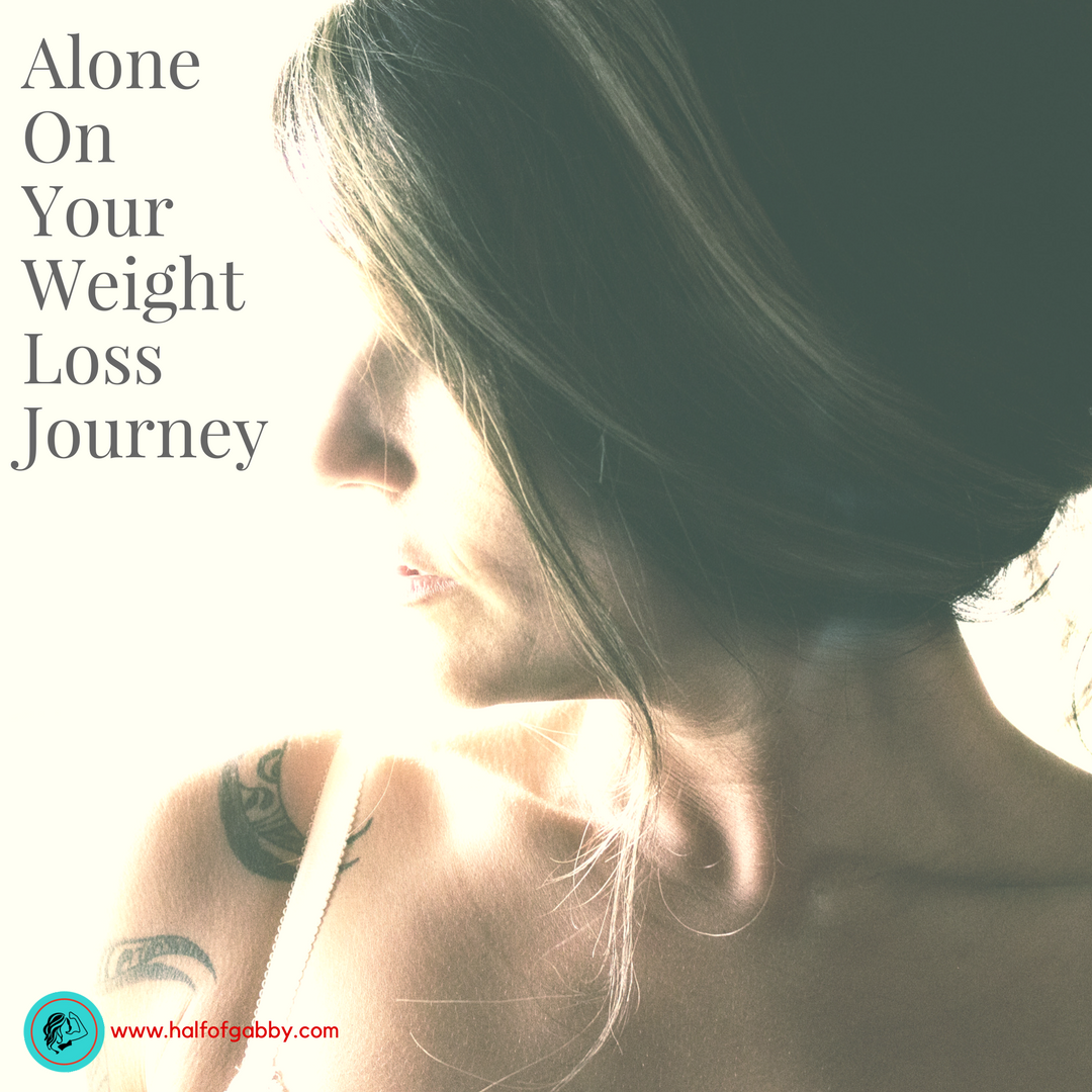 Why You Have To Go On Your Weight Loss Journey Alone