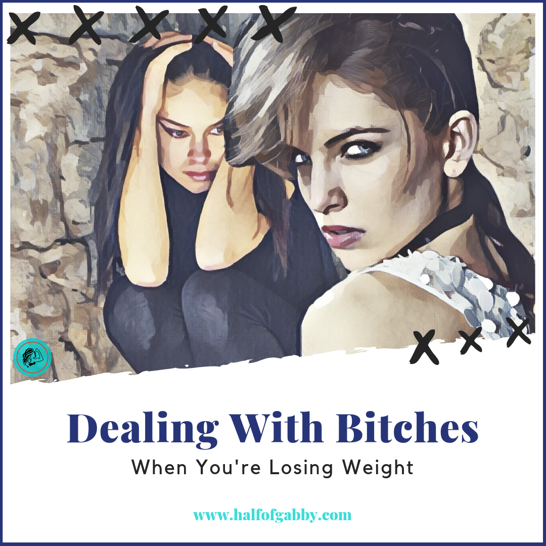 Dealing With Bitches When You're Losing Weight