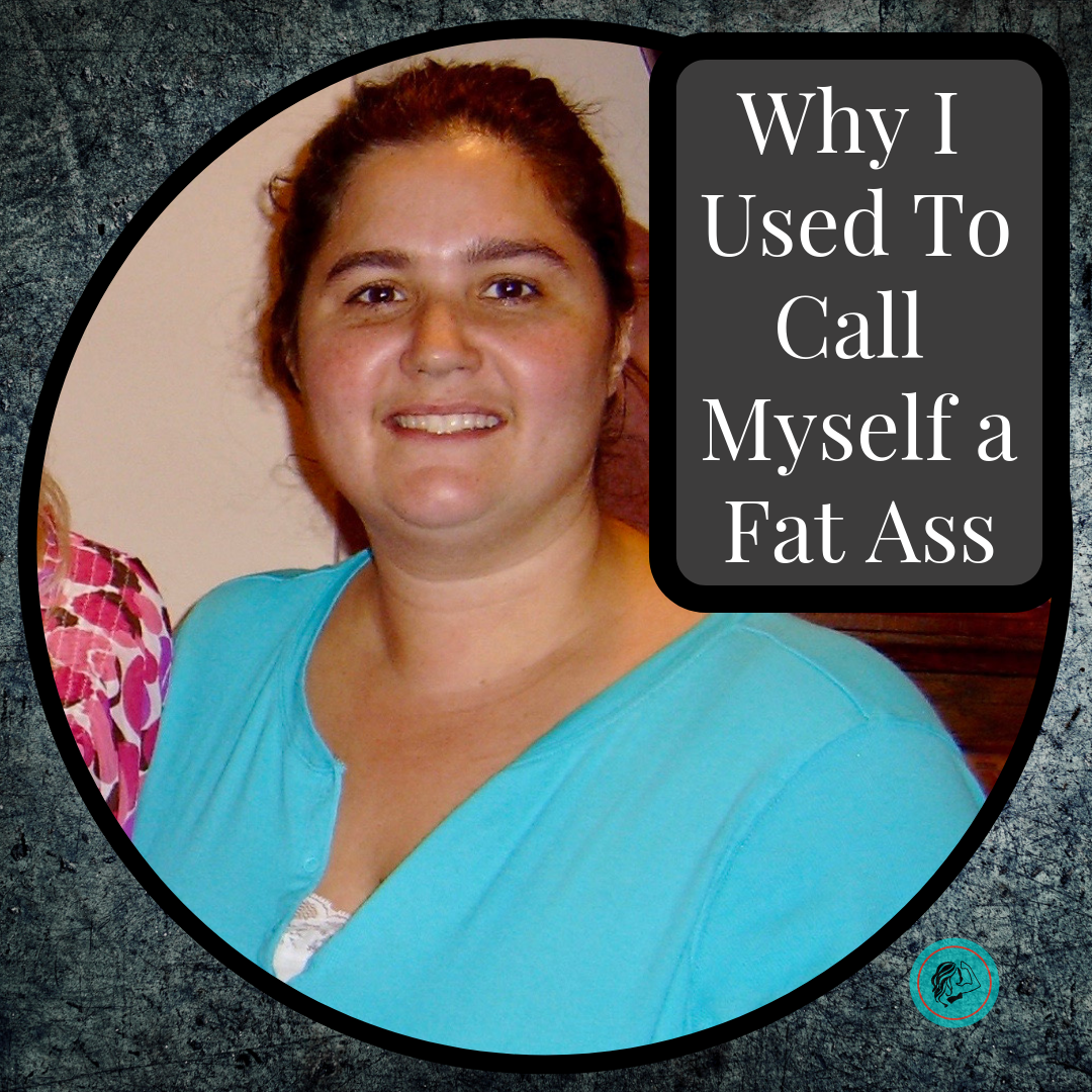 Why I Used To Call Myself a Fat Ass