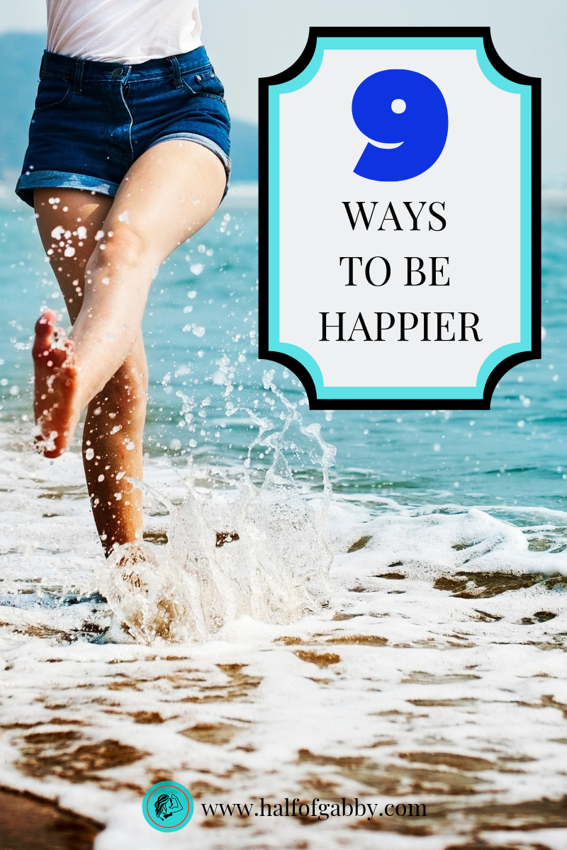 9 WAYS TO BE HAPPIER