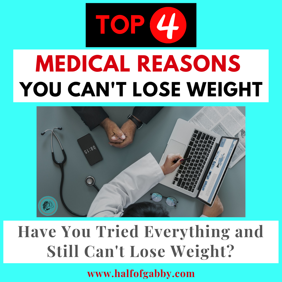 Top 4 Medical Reasons You Can't Lose Weight