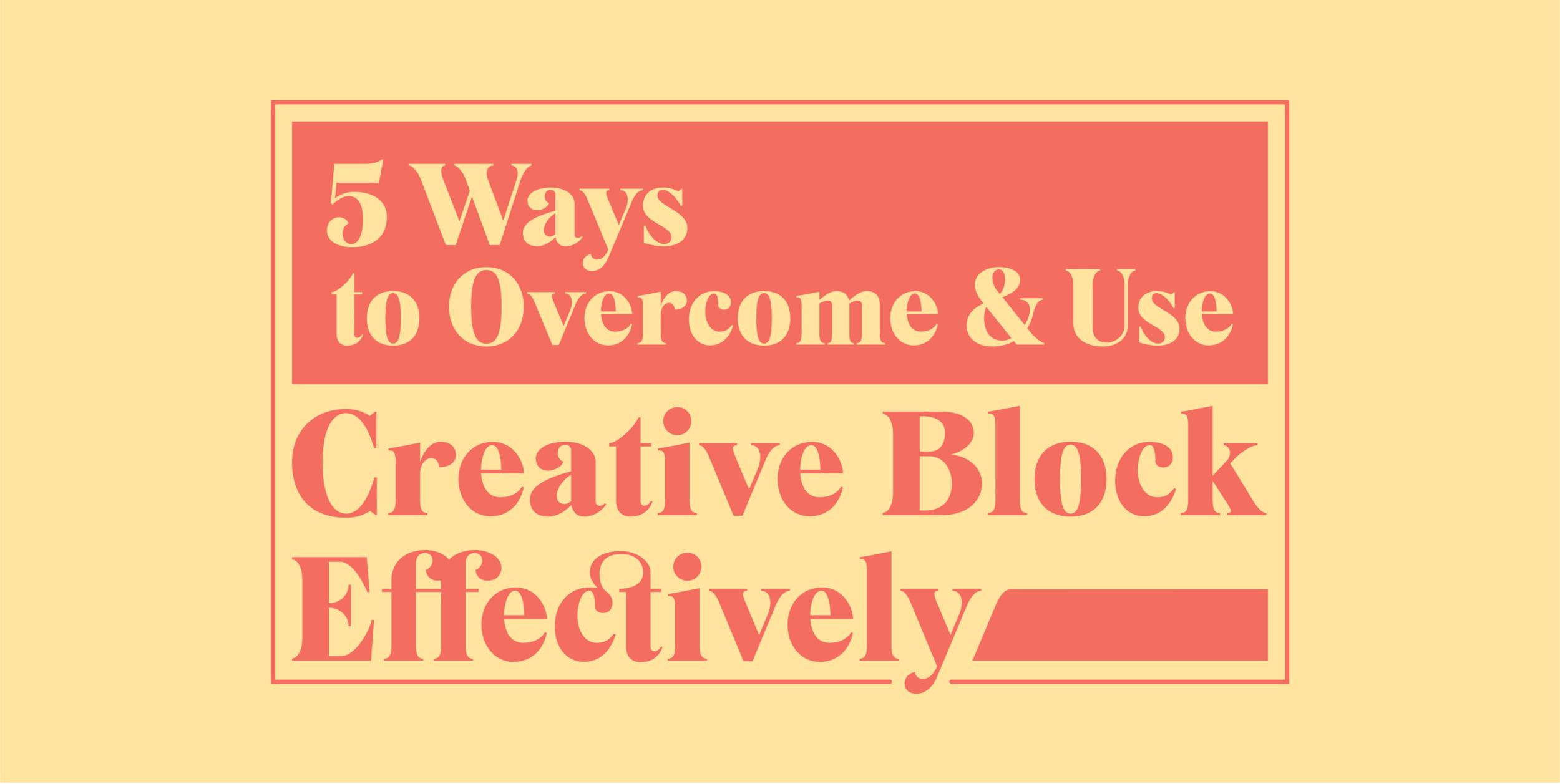 5-ways-to-overcome-and-use-creative-block-effectively-01.png