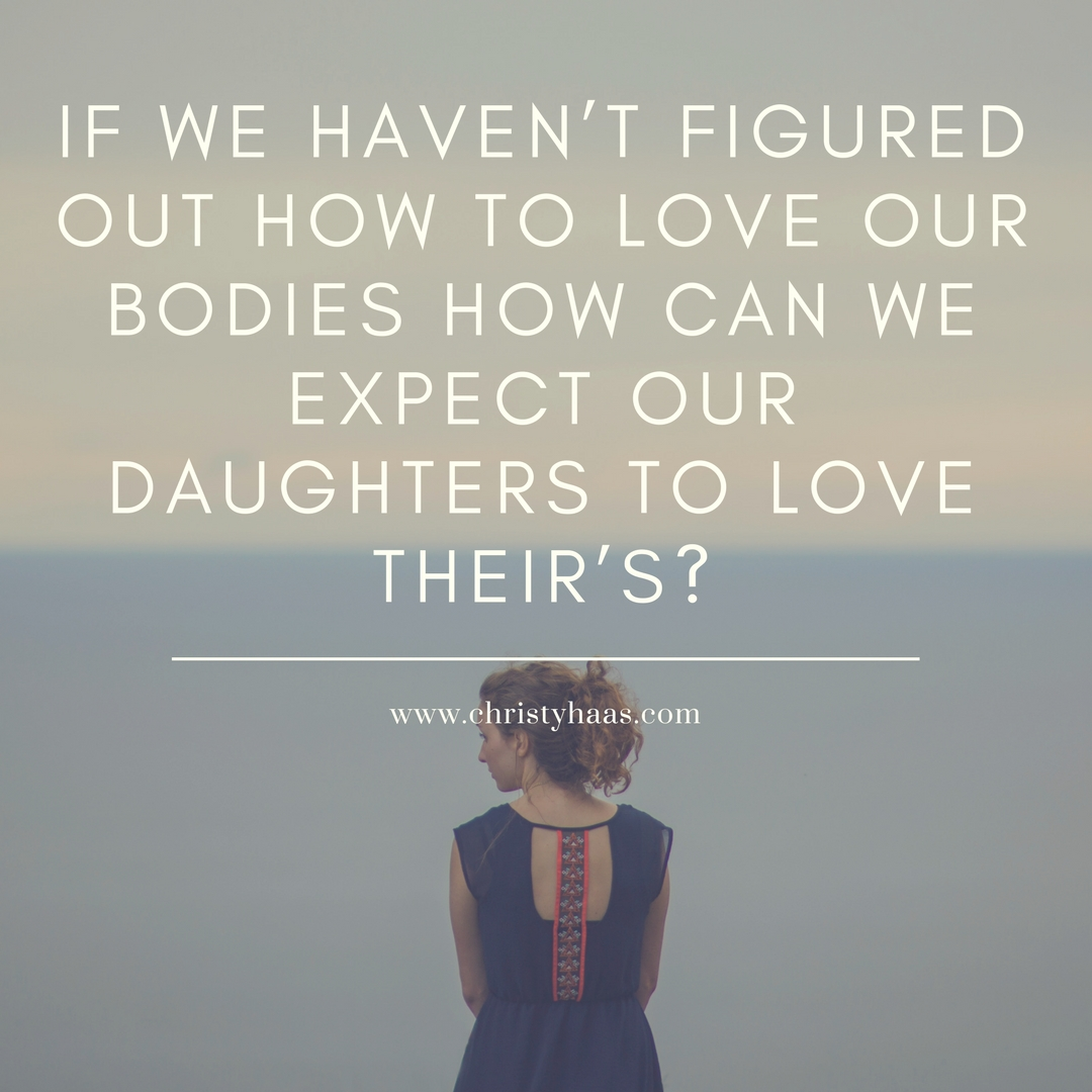 If we haven't figured out how to love our boDies how can we expect our daughters to love their's?-2.jpg
