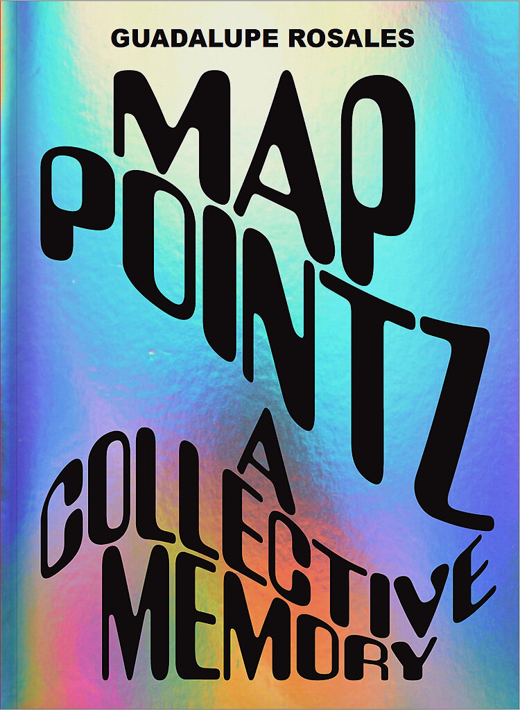 MAP POINTZ, A COLLECTIVE MEMORY  BY GUADALUPE ROSALES  PUBLISHED BY LITTLE BIG MAN  DESIGNED BY STEPHEN SERRATO