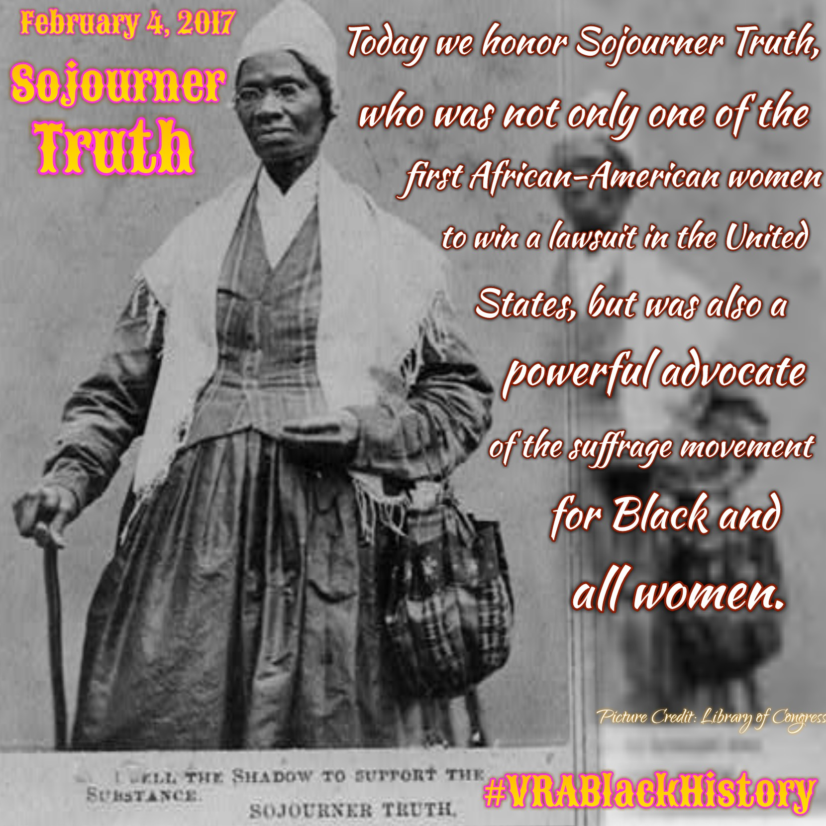 """Today we honor Sojourner Truth, who was not only  """"one of  the first African    American women to win a lawsuit in the United States"""", but was also a powerful advocate of the suffrage movement for Black and all women."""